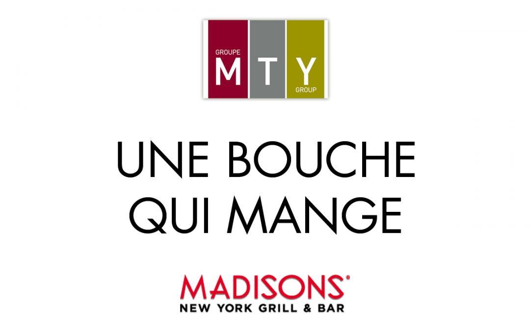 MTY BOUFFE MAINTENANT MADISONS NEW YORK GRILL & BAR !